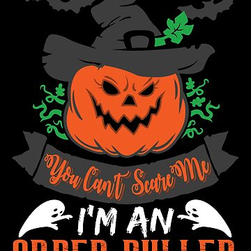 Halloween T-Shirts & Gifts: You Can't Scare Me I'm an Order Puller by wantneedlove