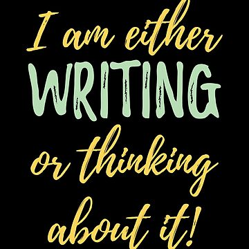 Writer Funny Design - I Am Either Writing Or Thinking About It by kudostees