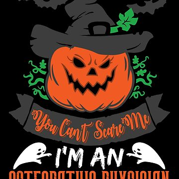 Halloween T-Shirts & Gifts: You Can't Scare Me I'm an Osteopathic Physician by wantneedlove