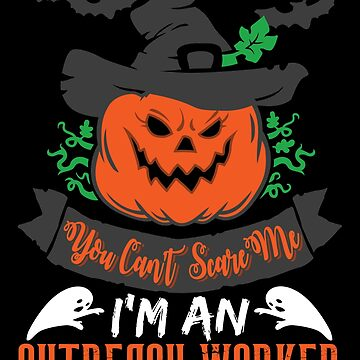 Halloween T-Shirts & Gifts: You Can't Scare Me I'm an Outreach Worker by wantneedlove