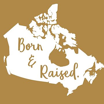 Canada Born Raised Canadian Birthday Christmas Gift by smily-tees