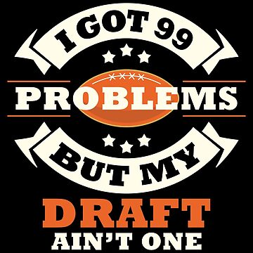 Fantasy Football Shirt 99 Problems By My Draft Ain't One Design by artbyanave