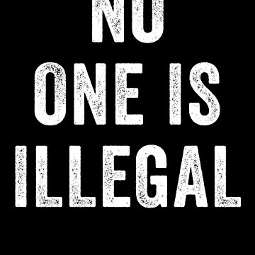 No One Is Illegal Protest Statement by with-care