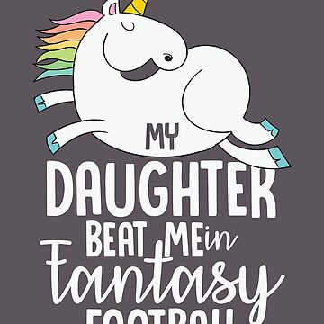 Fantasy Football Loser Shirt My Daughter Beat Me Unicorn Tee by artbyanave