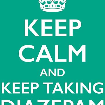 Keep Calm and Keep taking Diazepam by moviemaniacs