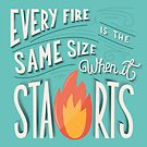 Every fire is the same size when it starts hand lettering typography modern poster design, vector illustration by BlueLela