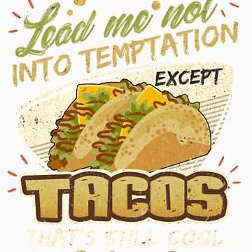 Lead Me Not Into Temptation Except Tacos That's Still Cool by orangepieces