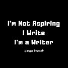 Not Aspiring. I Write. I'm a Writer by SisterQuill