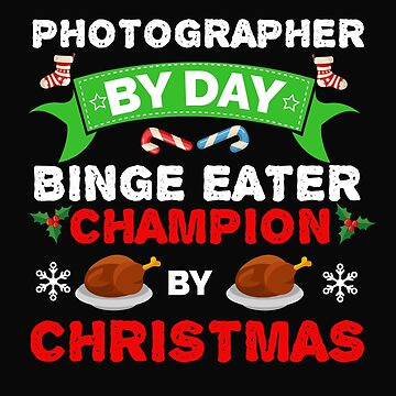 Photographer  Binge by day Binge Eater by Christmas Xmas by losttribe