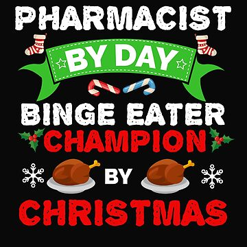 Pharmacist by day Binge Eater by Christmas Xmas by losttribe