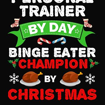 Personal Trainer by day Binge Eater by Christmas Xmas by losttribe