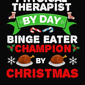 Physical Therapist by day Binge Eater by Christmas Xmas by losttribe