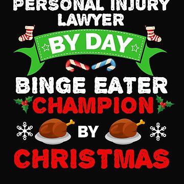 Personal Injury Lawyer by day Binge Eater by Christmas Xmas by losttribe