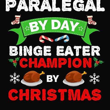 Paralegal by day Binge Eater by Christmas Xmas by losttribe
