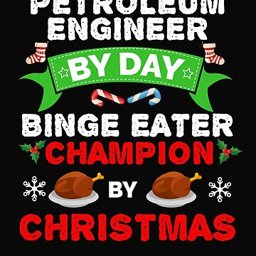 Petroleum Engineer by day Binge Eater by Christmas Xmas by losttribe