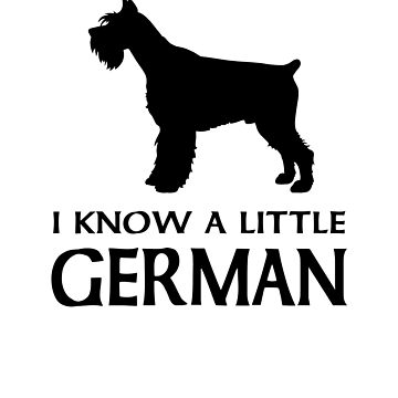 I know a little German - Miniature Schnauzer by goodtogotees