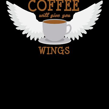 Coffee Gives You Wings - Caffeine Addict  by PrintPress