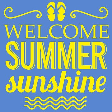 Welcome Summer Sunshine Great Fashion T-Shirt by andalit