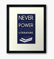 Never Underestimate The Power Of Good Literature Framed Print
