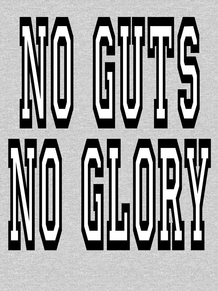 NO GUTS NO GLORY by TOMSREDBUBBLE