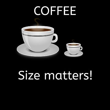 Coffee size matters! Funny design for coffee lovers by Lunaco