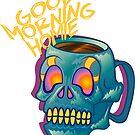 Good Morning Homie by Catherine Isla