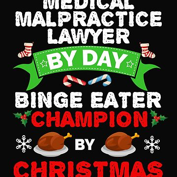 Medical Malpractice Lawyer by day Binge Eater by Christmas Xmas by losttribe