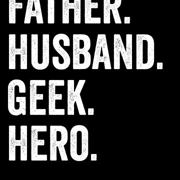 Father Husband Geek HEro by with-care