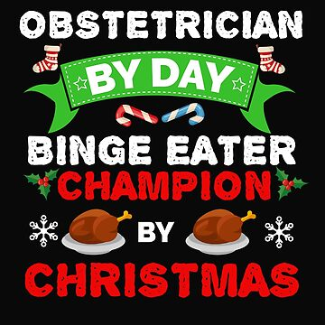 Obstetrician by day Binge Eater by Christmas Xmas by losttribe