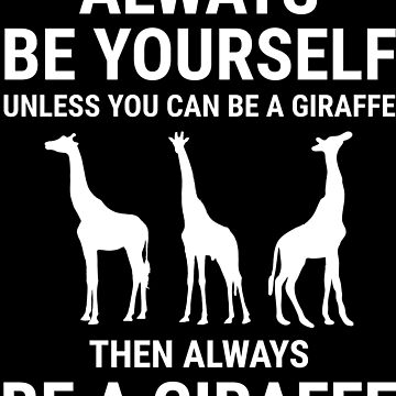 Always Be Yourself Giraffe Lover Funny T-shirt by zcecmza