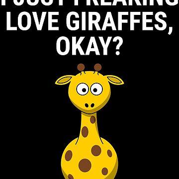I Just Freaking Love Giraffes Cute Giraffe T-shirt by zcecmza