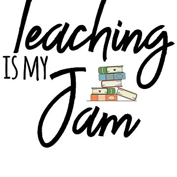 Teaching Is My Jam by kamrankhan