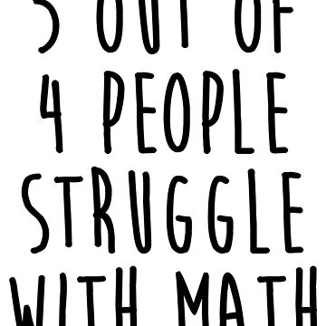 5 Out Of 4 People Struggle With Math by kamrankhan