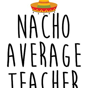 Nacho Average Teacher by kamrankhan