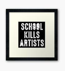 SCHOOL KILLS ARTISTS Artist Creativity Art Framed Print