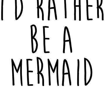 I'd Rather Be A Mermaid by kamrankhan