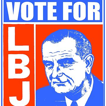 VOTE FOR LBJ by truthtopower