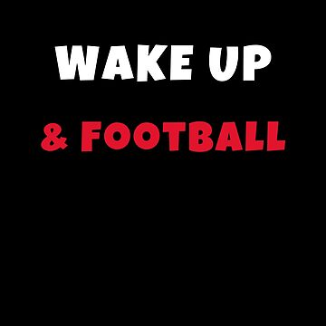 Wake up and Play Football Activities Hobbies Tshirt by we1000