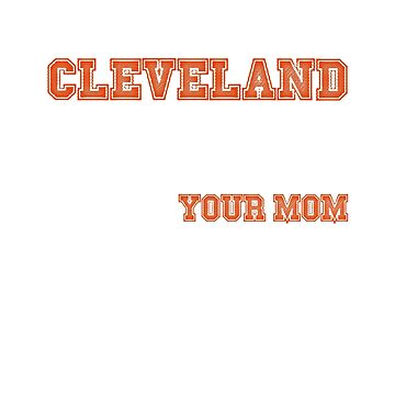 If Being a Cleveland Fan Was Easy Your Mom by ZippyThread
