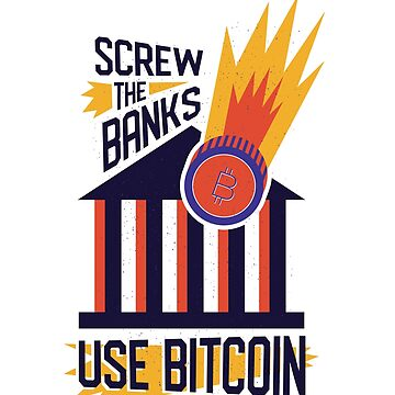 Screw The Banks Use Bitcoin Cryptocurrency  by ZippyThread