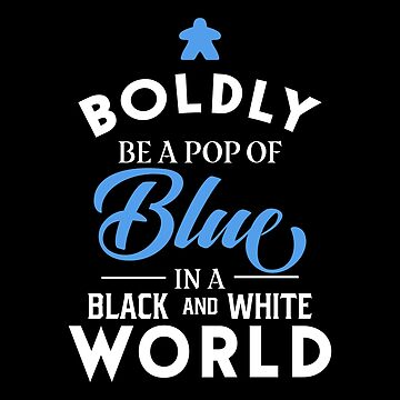 Blue Meeple Boldly Be A Pop of Color Board Games Meeples and Tabletop RPG Addict by pixeptional