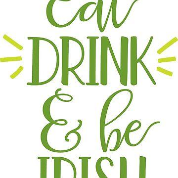 Eat Drink and Be Irish by greenoriginals