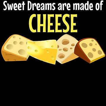 Sweet Dreams Are Made Of Cheese by DogBoo