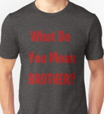What Do You Mean Brother? Slim Fit T-Shirt