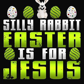 Silly Rabbit Easter is for Jesus by 64thMixUp
