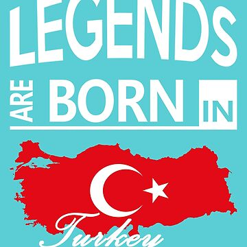 Turkey Born Legends Birthday Christmas Gift by smily-tees
