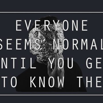 Everyone seems normal until you get to know them by radesigns2