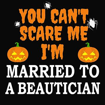 Can't scare me I'm Married to a Beautician Halloween by losttribe