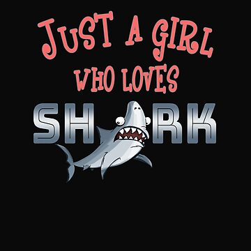 Funny Just A Girl Who Loves Shark Swimming by 64thMixUp