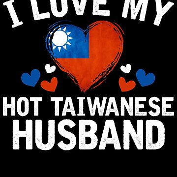 I Love my hot Taiwanese Wife T-shirt gift Idea by BBPDesigns